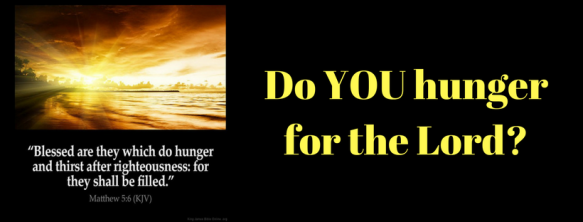 Do YOU hunger for the Lord_